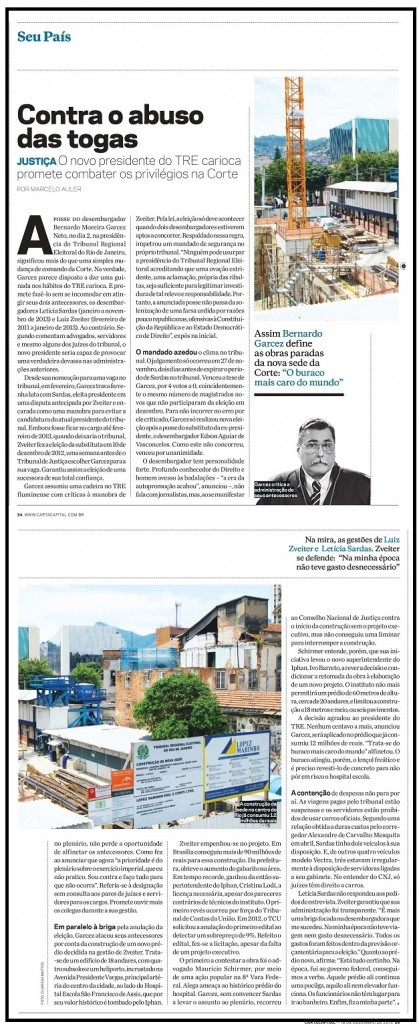 Novamente na revista CartaCapital, desta vez em dezembro de 2013, narramos a discussão dentro do TRE-RJ do prédio faraônico que Zveiter quis construir e seu sucessor, Bernardo Garcez, acabou impedindo. -
