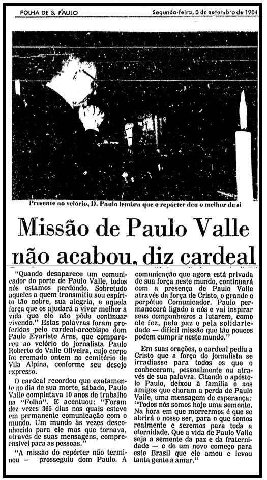 """Dom Paulo, em um domingo, foi encomendar e rezar pelo nosso colega Paulo Valle, uma das primeiras vítimas da famigerada AIDs, Sem qualquer preconceito, sem qualquer questionamento. Um singelo, mas importante exemplo do """"pastor Paulo."""