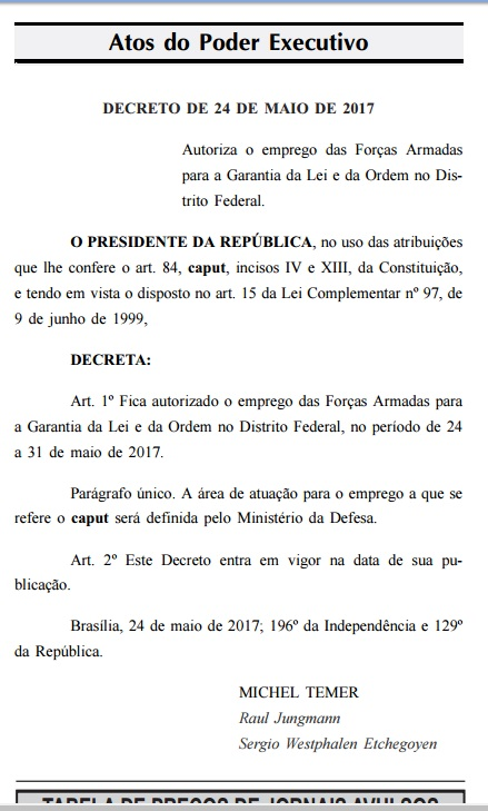 Normalidade do Governo Temer: Decreto presidencial, publicado em edição extraordinária do DOU, autoriza o policiamento do Distrito Federal pelas Forças Armadas.