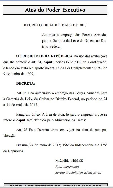 Normalidade do Governo Temer: Decreto presidencial, publicado em edição extraordinária do DOU, autoriza o policiamento do Distrito Federal pelas Forças Armadas.