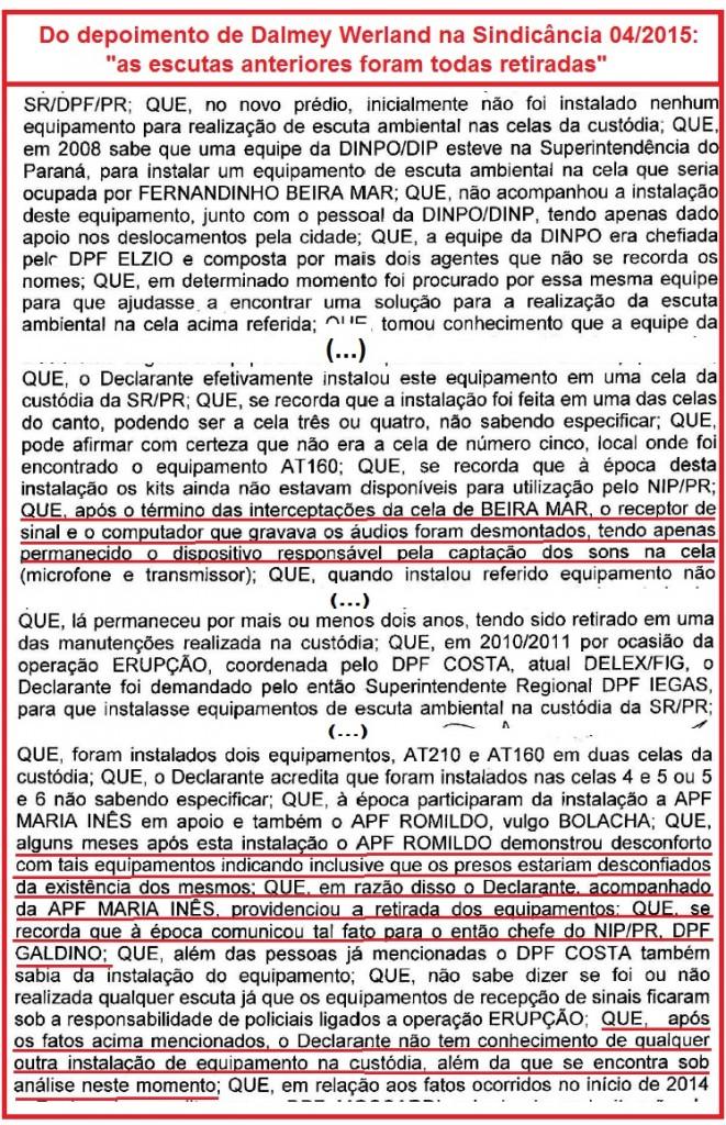 Dalmey, após confessar a instalçaõ do grampo, tem insistido que todas as escutas colocadas na custódia da SR/DPF/PR tinham sido removidas. Mas isto não teve validade para os procuradores.